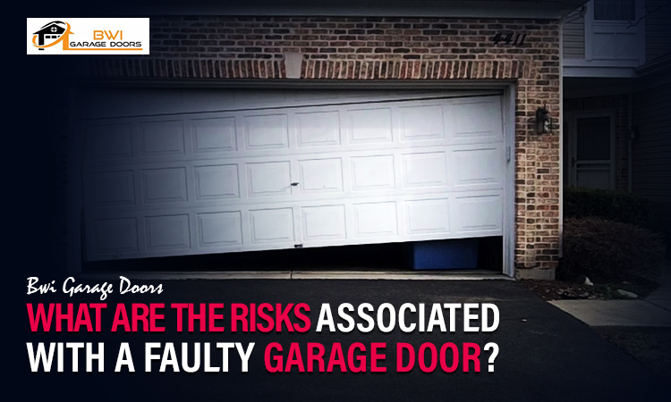 What Are The Risks Associated With A Faulty Garage Door?